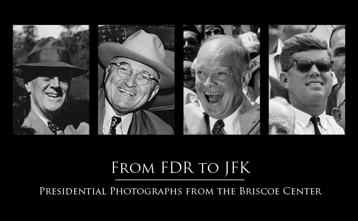 From FDR to JFK: Presidential Photographs from the Briscoe Center