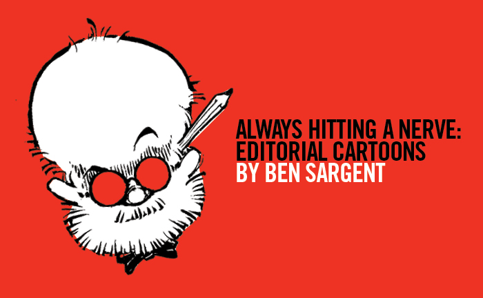 Always Hitting a Nerve: Editorial Cartoons by Ben Sargent
