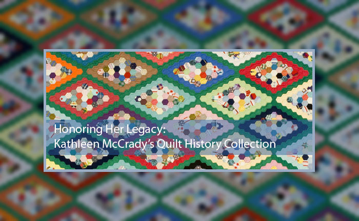 Honoring Her Legacy: Kathleen McCrady's Quilt History Collection