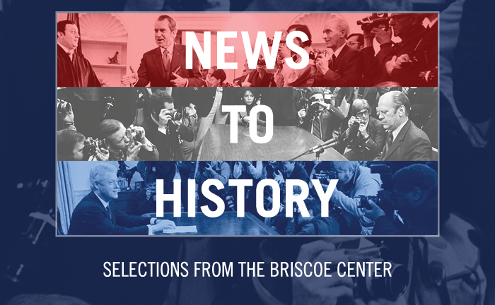 News to History: Selections from the Briscoe Center