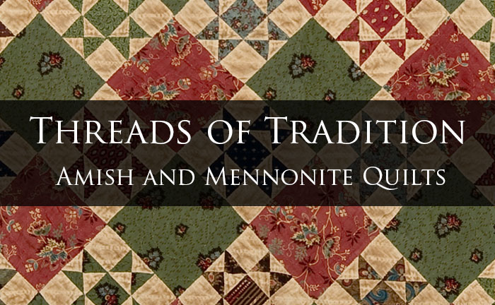 Threads of Tradition: Amish and Mennonite Quilts